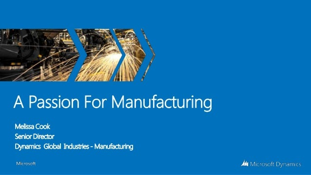 A Passion For Manufacturing Melissa Cook Senior Director Dynamics Global Industries - Manufacturing