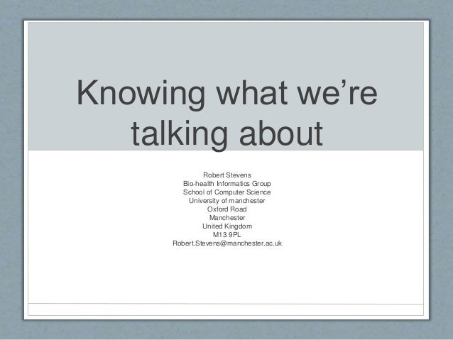 Knowing what we're talking about Robert Stevens Bio-health Informatics Group School of Computer Science University of manc...