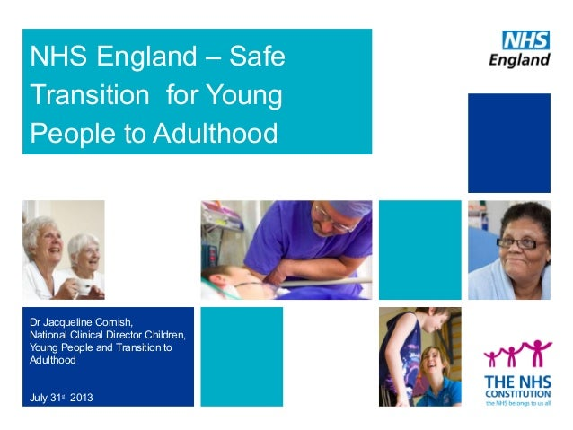 NHS England – Safe Transition for Young People to Adulthood  Dr Jacqueline Cornish, National Clinical Director Children, Y...