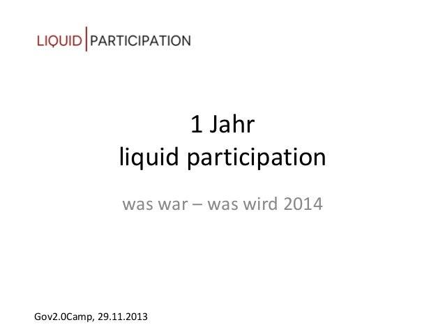 1 Jahr liquid participation was war – was wird 2014  Gov2.0Camp, 29.11.2013