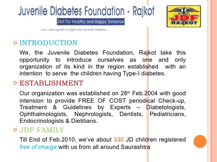 <ul><li>INTRODUCTION </li></ul><ul><li>We, the Juvenile Diabetes Foundation, Rajkot take this opportunity to introduce our...