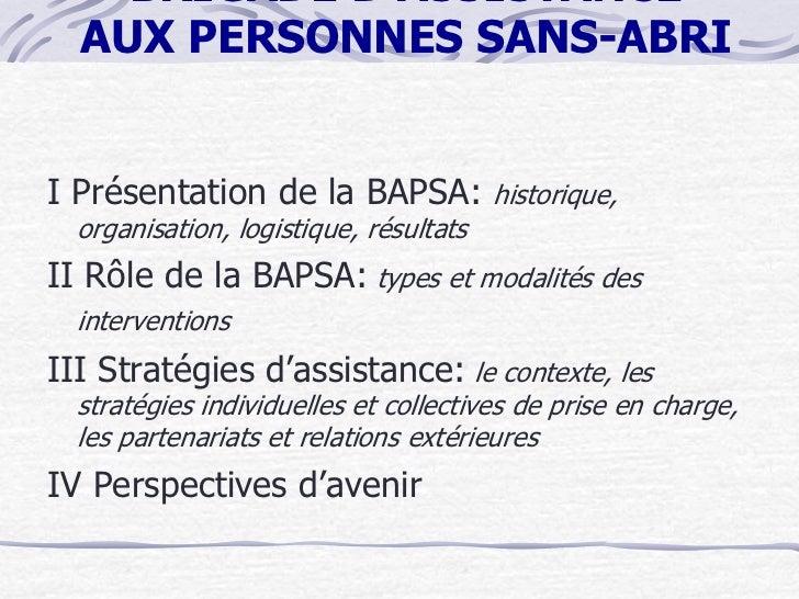 BRIGADE D ASSISTANCE  AUX PERSONNES SANS-ABRII Présentation de la BAPSA:             historique,  organisation, logistique...