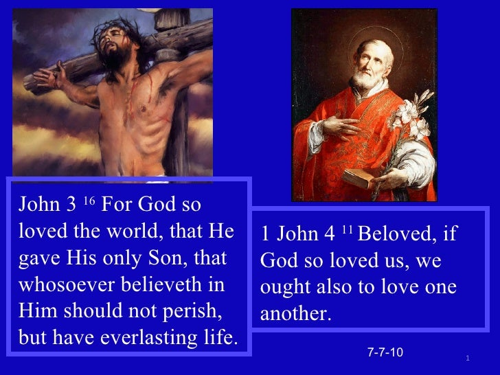 7-7-10 John 3  16  For God so loved the world, that He gave His only Son, that whosoever believeth in Him should not peris...