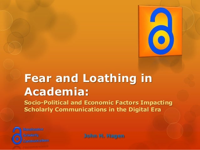 Fear and Loathing inAcademia:Socio-Political and Economic Factors ImpactingScholarly Communications in the Digital Era    ...