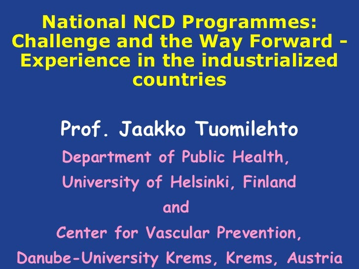 National NCD Programmes:Challenge and the Way Forward - Experience in the industrialized            countries     Prof. Ja...