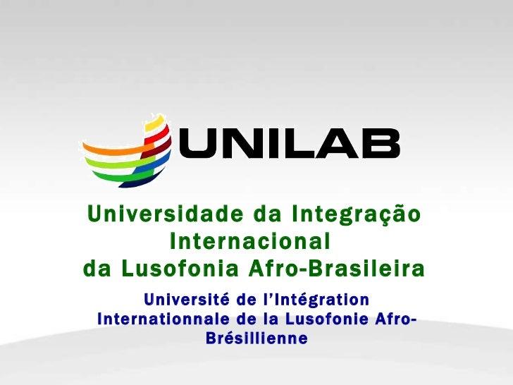 Universidade da Integração Internacional  da Lusofonia Afro-Brasileira Université de l'Intégration Internationnale de la L...