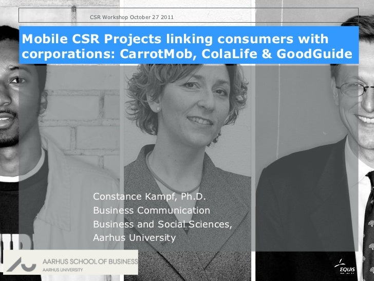 Constance Kampf, Ph.D. Business Communication  Business and Social Sciences, Aarhus University Mobile CSR Projects linking...