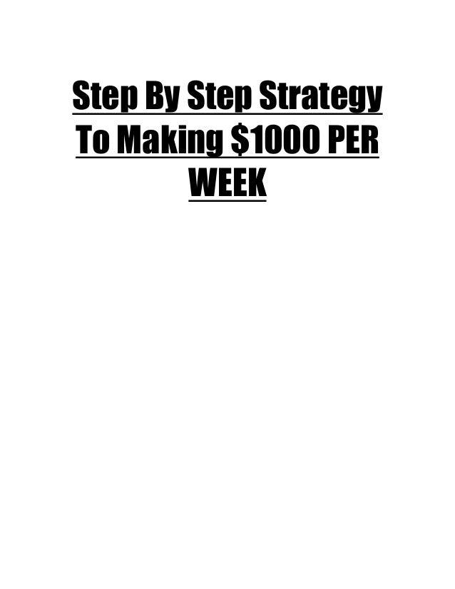 Step By Step StrategyTo Making $1000 PERWEEK