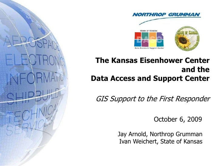 The Kansas Eisenhower Center <br />and the   <br />Data Access and Support Center<br />GIS Support to the First Responder<...