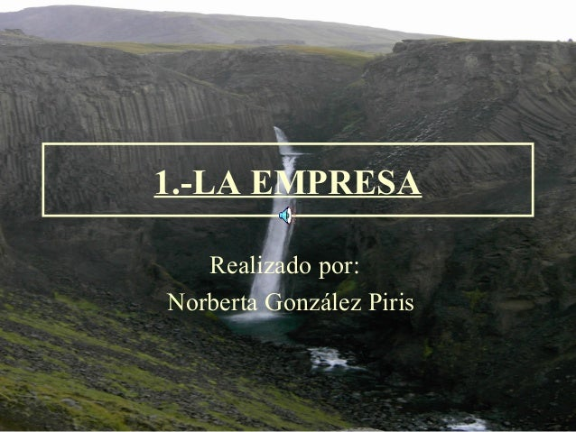 1.-LA EMPRESA Realizado por: Norberta González Piris