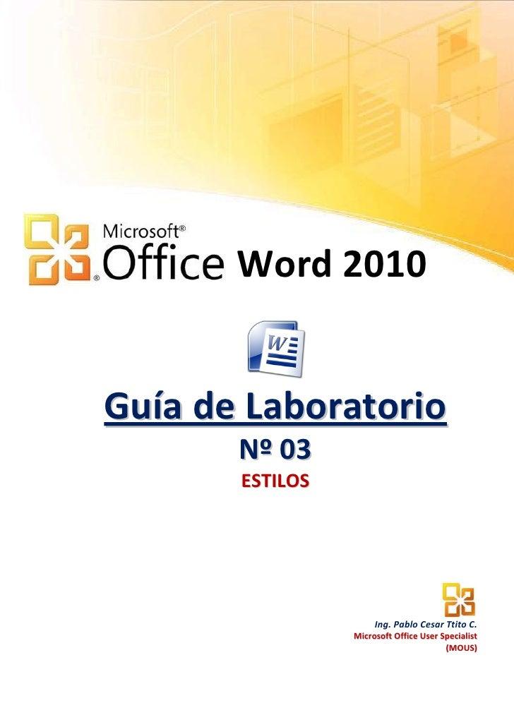 Word 2010Guía de Laboratorio       N º 03       ESTILOS                      Ing. Pablo Cesar Ttito C.                 Mic...