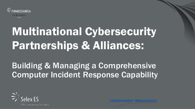 Multinational CybersecurityPartnerships & Alliances:Building & Managing a ComprehensiveComputer Incident Response Capability