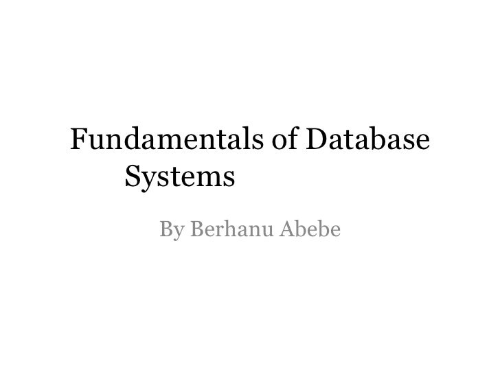 Fundamentals of Database   Systems     By Berhanu Abebe