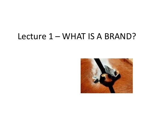 Lecture 1 – WHAT IS A BRAND?