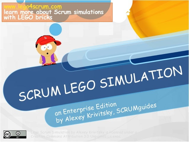 SCRUM LEGO SIMULATION an Enterprise Edition by Alexey Krivitsky, SCRUMguides www.lego4scrum.com learn more about Scrum sim...