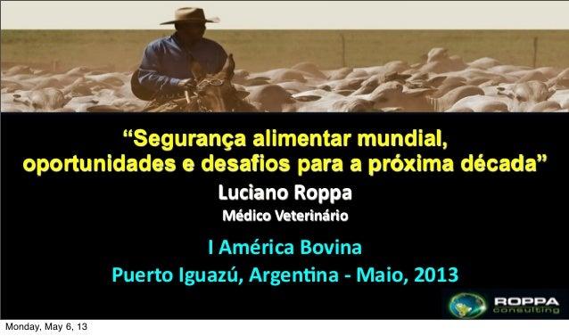 L. Roppa ConsultingLuciano RoppaMédico VeterinárioI América BovinaPuerto Iguazú, Argen=na -‐ Maio, 2013...