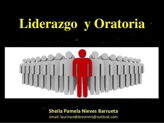 Liderazgo y Oratoria  Sheila Pamela Nieves Barrueta email: laurinandklemenmt@outlook.com