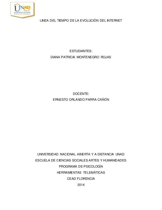 LINEA DEL TIEMPO DE LA EVOLUCIÓN DEL INTERNET  ESTUDIANTES:  DIANA PATRICIA MONTENEGRO ROJAS  DOCENTE:  ERNESTO ORLANDO PA...