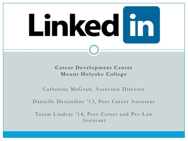 How to use LinkedIn: A Presentation to Mount Holyoke Alumnae and Students