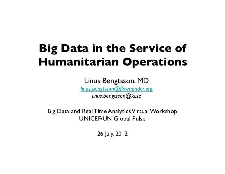 Big Data in the Service of Humanitarian Operations              Linus Bengtsson, MD             linus.bengtsson@flowminder....