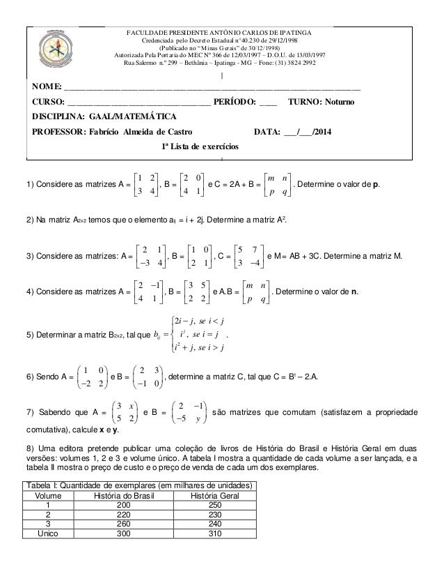 1) Considere as matrizes A = 1 2 3 4       , B = 2 0 4 1       e C = 2A + B = m n p q       . Determine ...