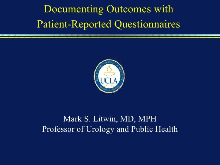 <ul><li>Documenting Outcomes with  </li></ul><ul><li>Patient-Reported Questionnaires   </li></ul>Mark S. Litwin, MD, MPH P...