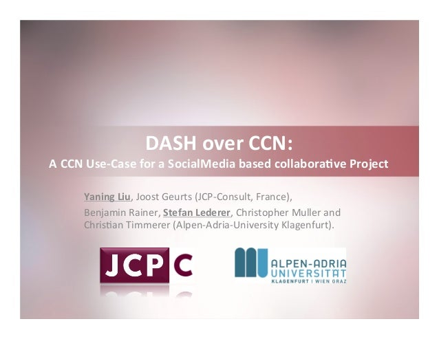 CCNxCon2012: Session 2: DASH over CCN:  A CCN Use-Case for a SocialMedia Based Collaborative Project