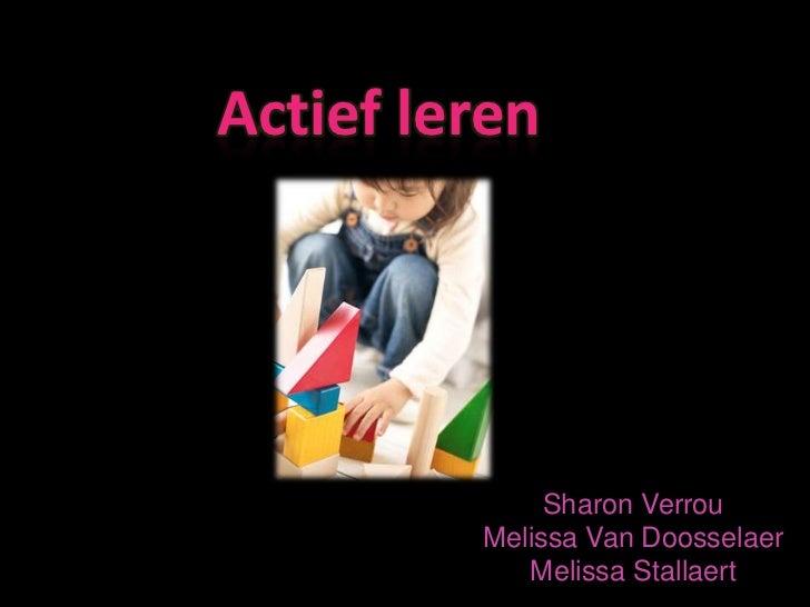 Actief leren              Sharon Verrou         Melissa Van Doosselaer            Melissa Stallaert