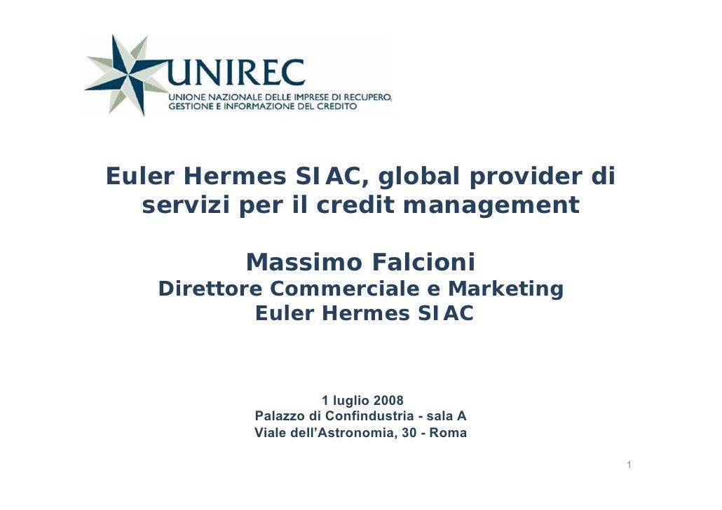 Euler Hermes SIAC, global provider di   servizi per il credit management            Massimo Falcioni    Direttore Commerci...