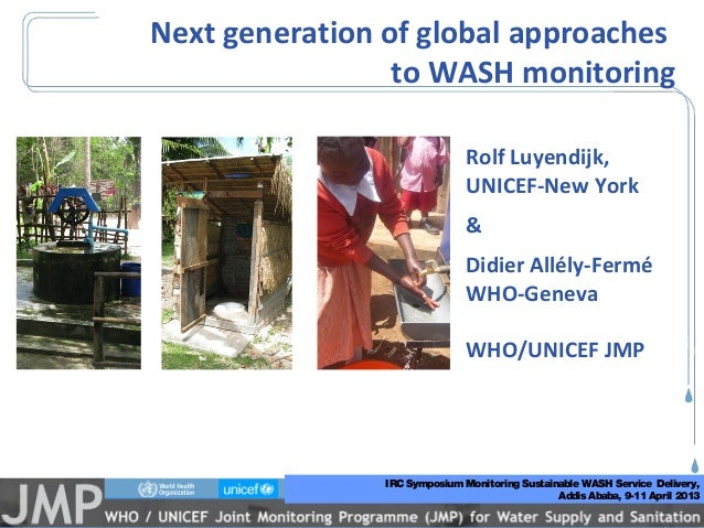 Next generation of global approaches                 to WASH monitoring                                            Rolf Lu...