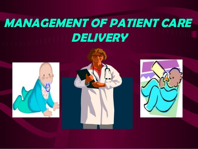 MANAGEMENT OF PATIENT CARE        DELIVERY