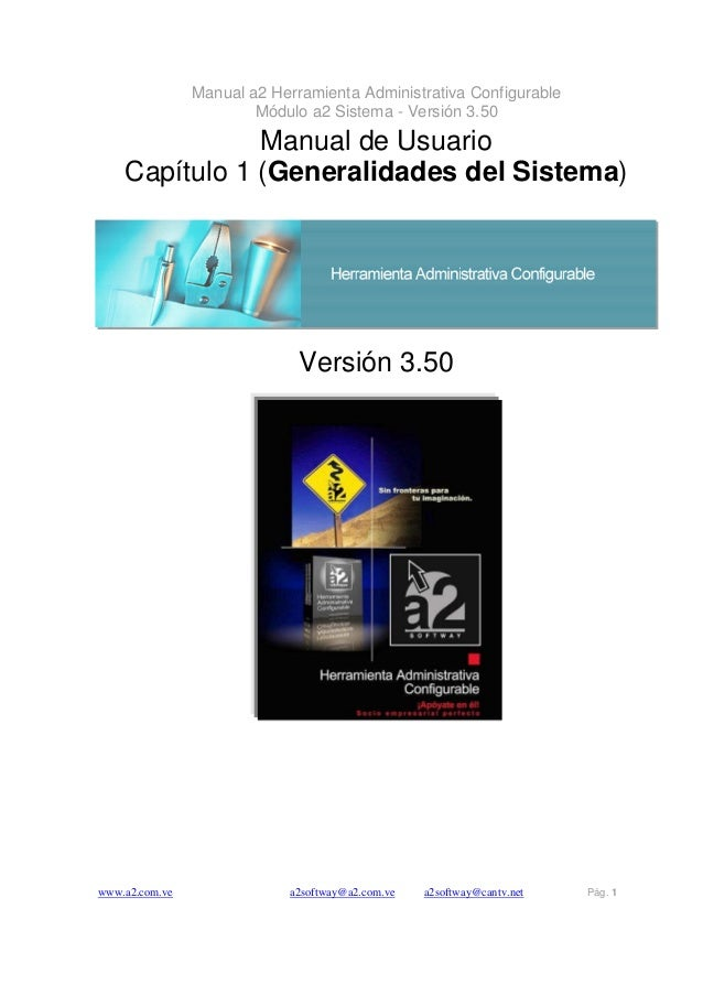 Manual a2 Herramienta Administrativa Configurable Módulo a2 Sistema - Versión 3.50 www.a2.com.ve a2softway@a2.com.ve a2sof...