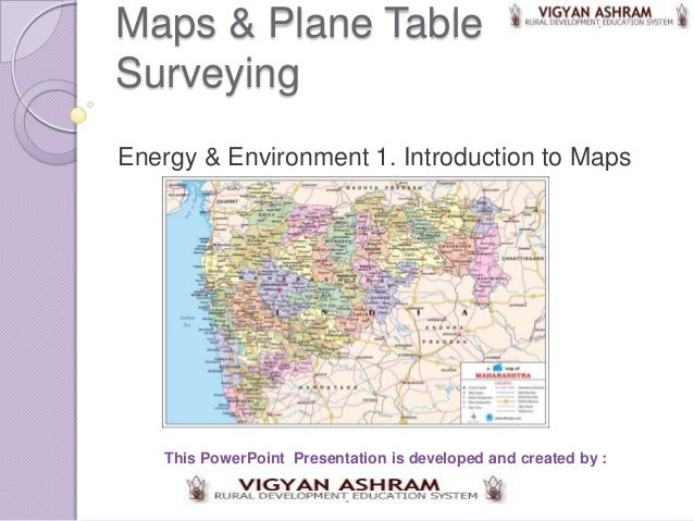 Maps & Plane TableSurveyingEnergy & Environment 1. Introduction to Maps   This PowerPoint Presentation is developed and cr...