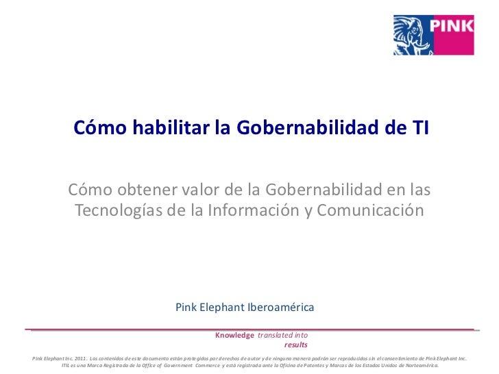 Cómo habilitar la Gobernabilidad de TI Cómo obtener valor de la Gobernabilidad en las Tecnologías de la Información y Comu...