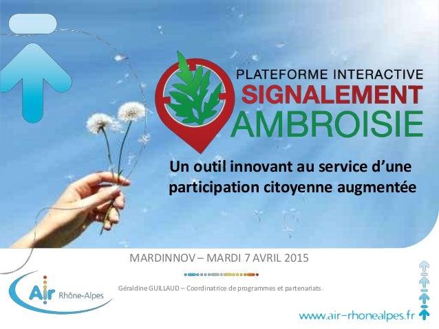 www.air-rhonealpes.fr MARDINNOV – MARDI 7 AVRIL 2015 Géraldine GUILLAUD – Coordinatrice de programmes et partenariats Un o...