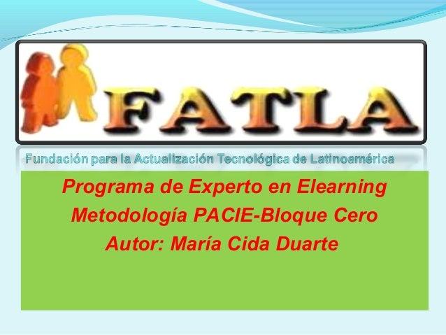 Programa de Experto en Elearning Metodología PACIE-Bloque Cero Autor: María Cida Duarte