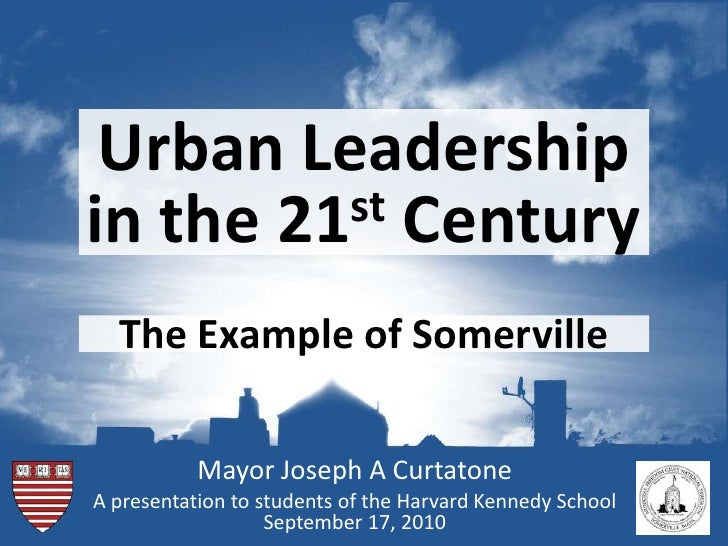Urban Leadership<br />in the 21stCentury<br />The Example of Somerville<br />Mayor Joseph A Curtatone<br />A presentation ...
