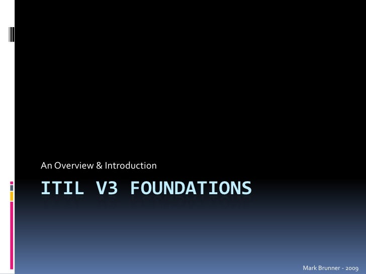 ITIL V3 Foundations<br />An Overview & Introduction<br />Mark Brunner - 2009<br />
