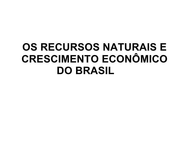 OS RECURSOS NATURAIS E CRESCIMENTO ECONÔMICO DO BRASIL