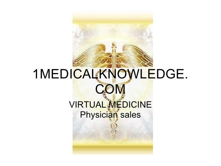 1MEDICALKNOWLEDGE.         COM     VIRTUAL MEDICINE       Physician sales