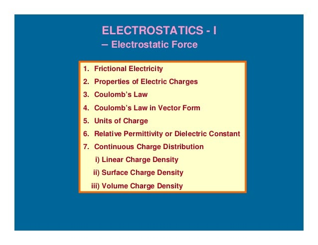 ELECTROSTATICS - I     – Electrostatic Force1. Frictional Electricity2. Properties of Electric Charges3. Coulomb's Law4. C...