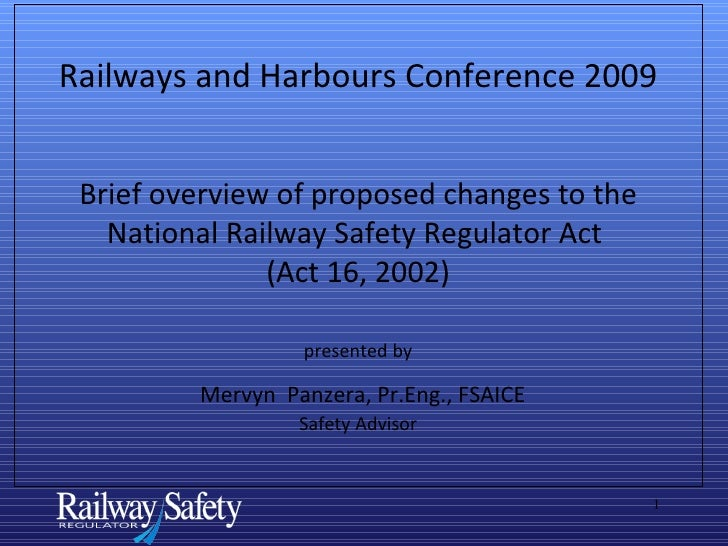 Railways and Harbours Conference 2009 Brief overview of proposed changes to the National Railway Safety Regulator Act  (Ac...