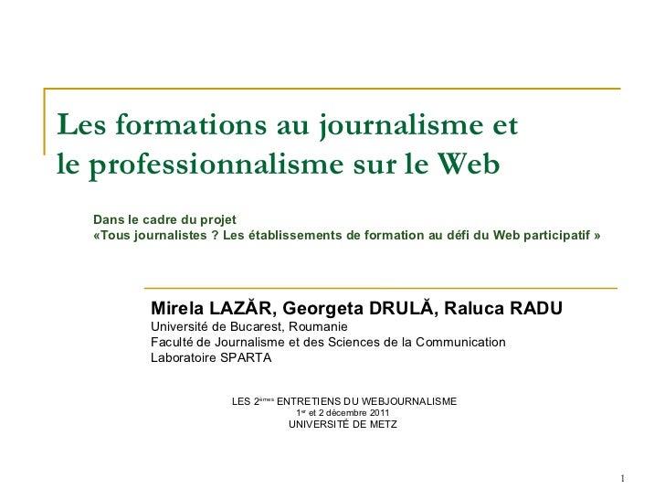 Les formations au journalisme et  le professionnalisme sur le Web Mirela L AZĂR, Georgeta DRULĂ, Raluca RADU Universi té d...