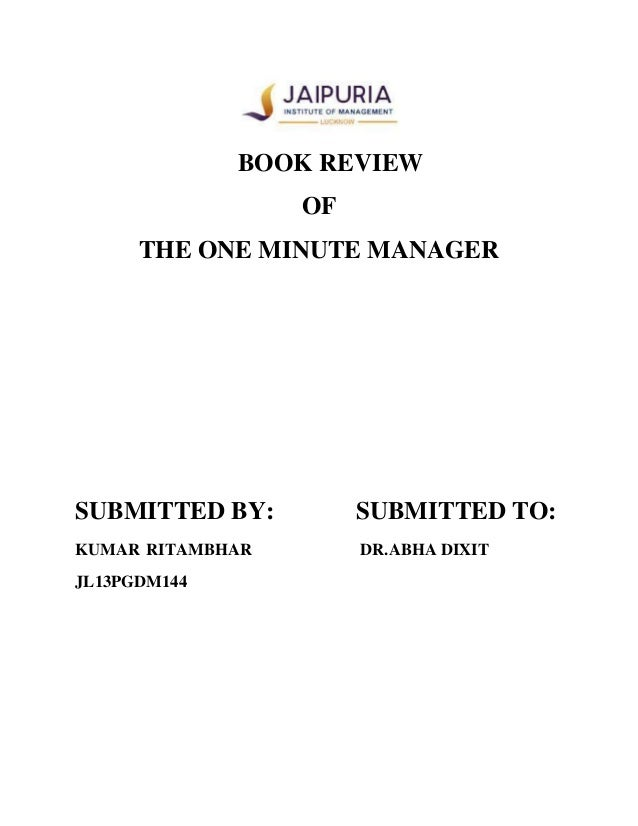 BOOK REVIEW OF THE ONE MINUTE MANAGER SUBMITTED BY: SUBMITTED TO: KUMAR RITAMBHAR DR.ABHA DIXIT JL13PGDM144