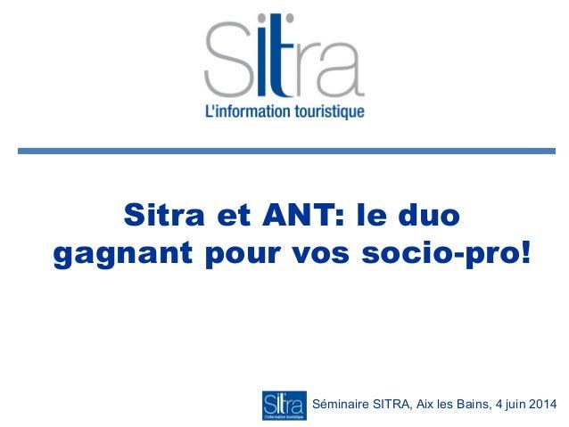 Sitra et ANT: le duo gagnant pour vos socio-pro! Séminaire SITRA, Aix les Bains, 4 juin 2014