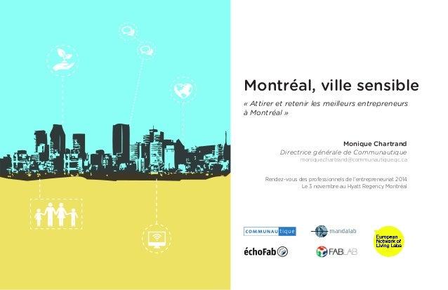 Montréal, ville sensible  Monique Chartrand  Directrice générale de Communautique  monique.chartrand@communautique.qc.ca  ...