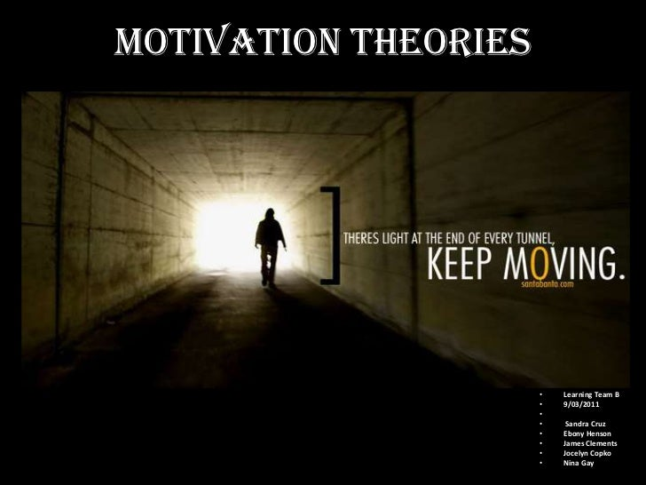 Motivation Theories                      •   Learning Team B                      •   9/03/2011                      •    ...