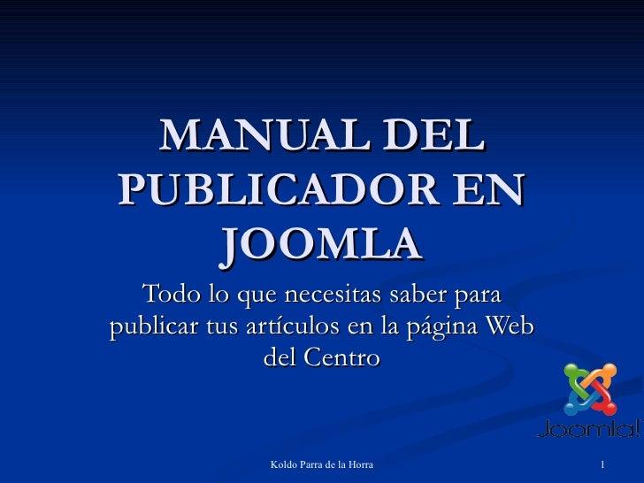 MANUAL DEL PUBLICADOR EN JOOMLA Todo lo que necesitas saber para publicar tus artículos en la página Web del Centro