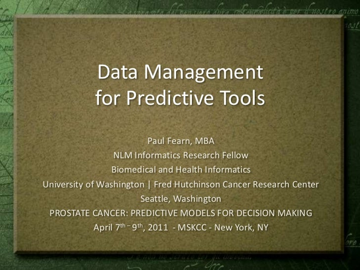 Data Management for Predictive Tools<br />Paul Fearn, MBA<br />NLM Informatics Research Fellow<br />Biomedical and Health ...