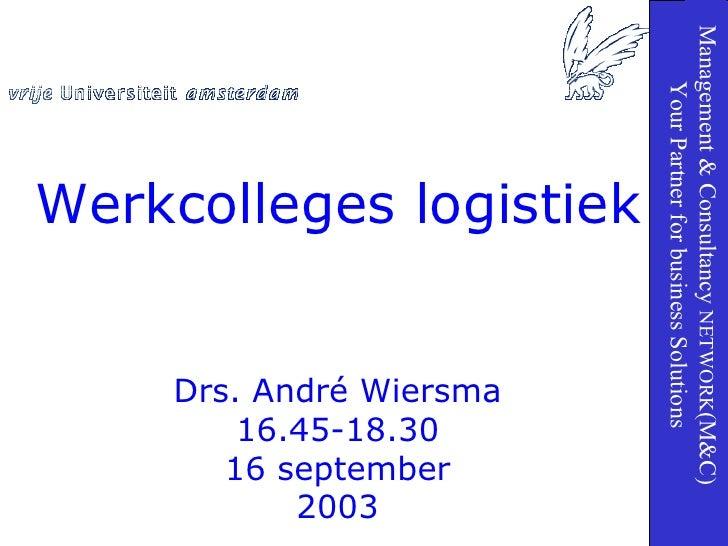 Drs. André Wiersma 16.45-18.30 16  september 2003 Werkcolleges logistiek Management & Consultancy  NETWORK (M&C) Your Part...